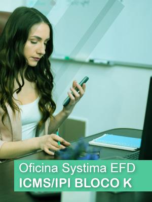 Oficina Systima EFD ICMS/IPI Bloco K